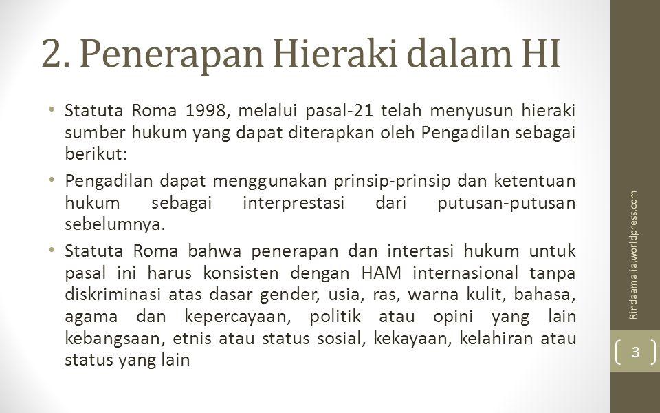 2. Penerapan Hieraki dalam HI Statuta Roma 1998, melalui pasal-21 telah menyusun hieraki sumber hukum yang dapat diterapkan oleh Pengadilan sebagai be