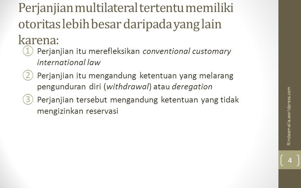 Perjanjian multilateral tertentu memiliki otoritas lebih besar daripada yang lain karena: ①Perjanjian itu merefleksikan conventional customary interna