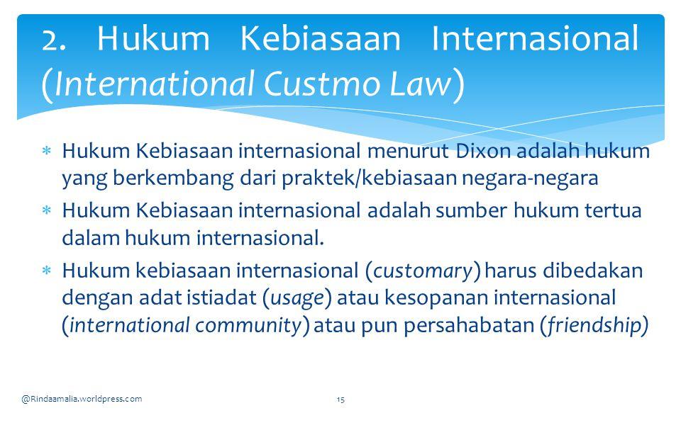  Hukum Kebiasaan internasional menurut Dixon adalah hukum yang berkembang dari praktek/kebiasaan negara-negara  Hukum Kebiasaan internasional adalah sumber hukum tertua dalam hukum internasional.