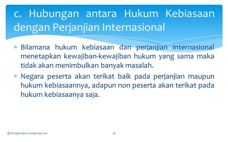  Bilamana hukum kebiasaan dan perjanjian internasional menetapkan kewajiban-kewajiban hukum yang sama maka tidak akan menimbulkan banyak masalah.  N
