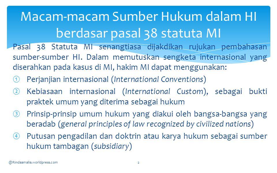 Pasal 38 Statuta MI senangtiasa dijakdikan rujukan pembahasan sumber-sumber HI. Dalam memutuskan sengketa internasional yang diserahkan pada kasus di