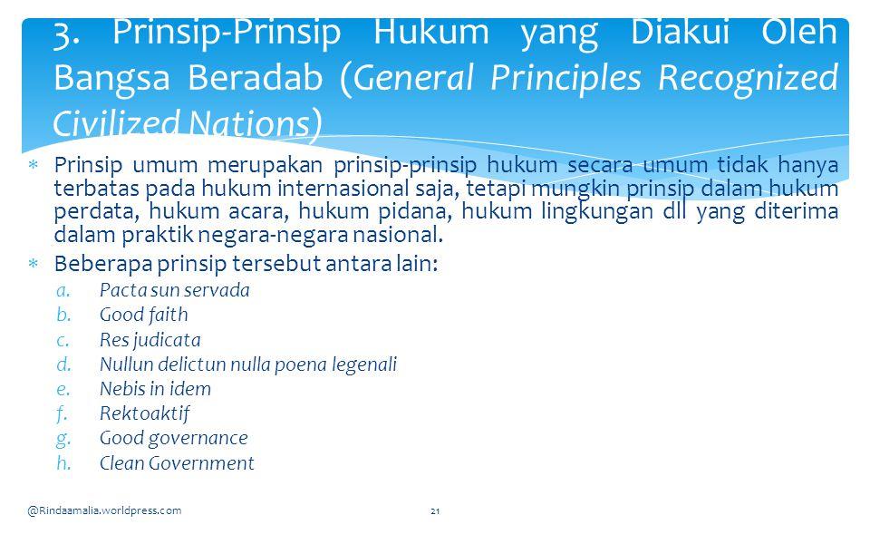  Prinsip umum merupakan prinsip-prinsip hukum secara umum tidak hanya terbatas pada hukum internasional saja, tetapi mungkin prinsip dalam hukum perdata, hukum acara, hukum pidana, hukum lingkungan dll yang diterima dalam praktik negara-negara nasional.