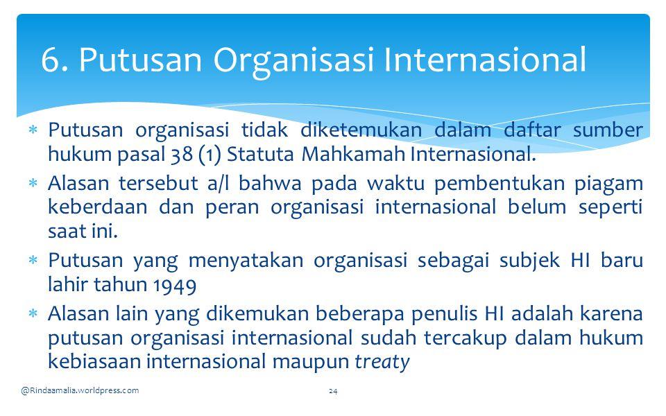  Putusan organisasi tidak diketemukan dalam daftar sumber hukum pasal 38 (1) Statuta Mahkamah Internasional.  Alasan tersebut a/l bahwa pada waktu p