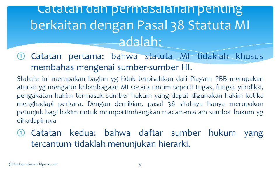 ①Catatan pertama: bahwa statuta MI tidaklah khusus membahas mengenai sumber-sumber HI. Statuta ini merupakan bagian yg tidak terpisahkan dari Piagam P