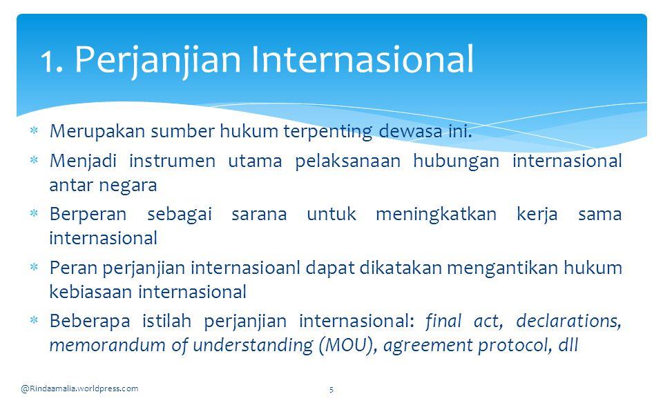  Perjanjian internasional menurut pasal 2 (1a) Konvensi Wina 1969 tentang hukum Perjanjian Internasional adalah persetujuan yang dilakukan oleh negara-negara, bentuknya tertulis dan diatur oleh hukum internasional, apakah terdiri dari satu atau lebih instrumen apapun namanya.