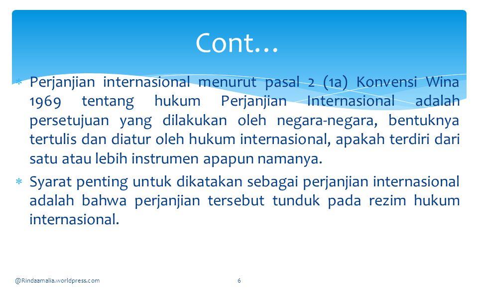 Perjanjian internasional menurut pasal 2 (1a) Konvensi Wina 1969 tentang hukum Perjanjian Internasional adalah persetujuan yang dilakukan oleh negar