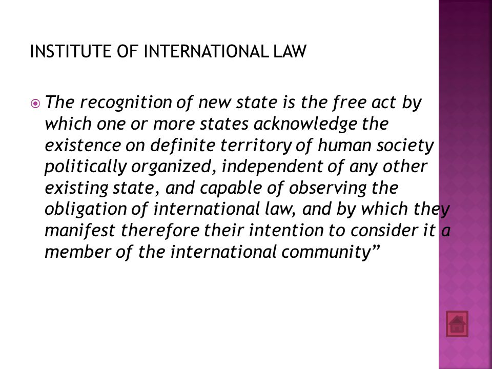 INSTITUTE OF INTERNATIONAL LAW  The recognition of new state is the free act by which one or more states acknowledge the existence on definite territ