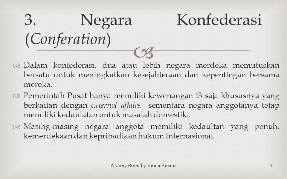   Dalam konfederasi, dua atau lebih negara merdeka memutuskan bersatu untuk meningkatkan kesejahteraan dan kepentingan bersama mereka.