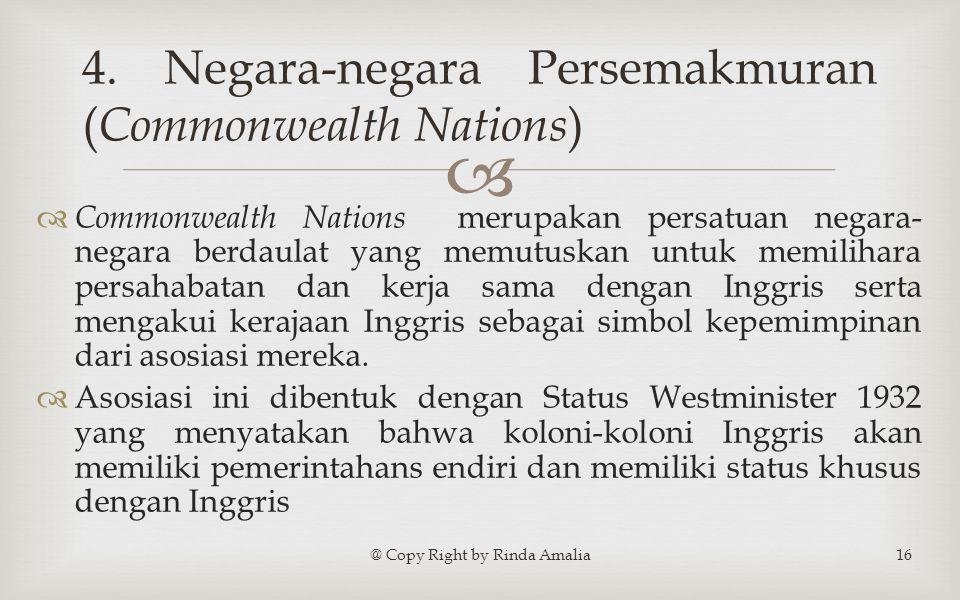   Commonwealth Nations merupakan persatuan negara- negara berdaulat yang memutuskan untuk memilihara persahabatan dan kerja sama dengan Inggris serta mengakui kerajaan Inggris sebagai simbol kepemimpinan dari asosiasi mereka.