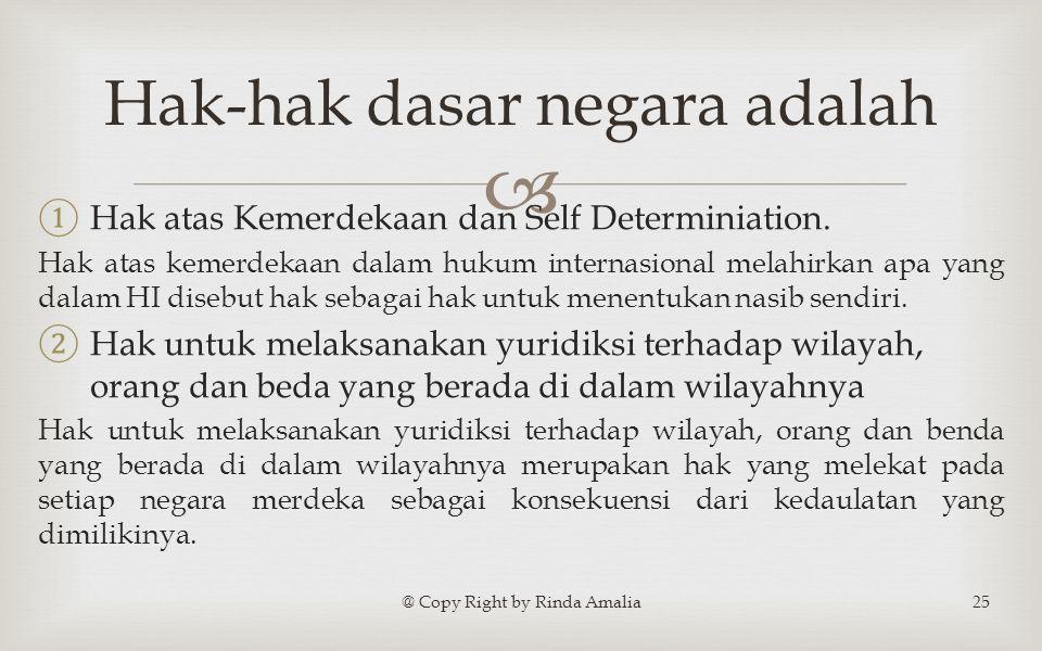  ① Hak atas Kemerdekaan dan Self Determiniation.