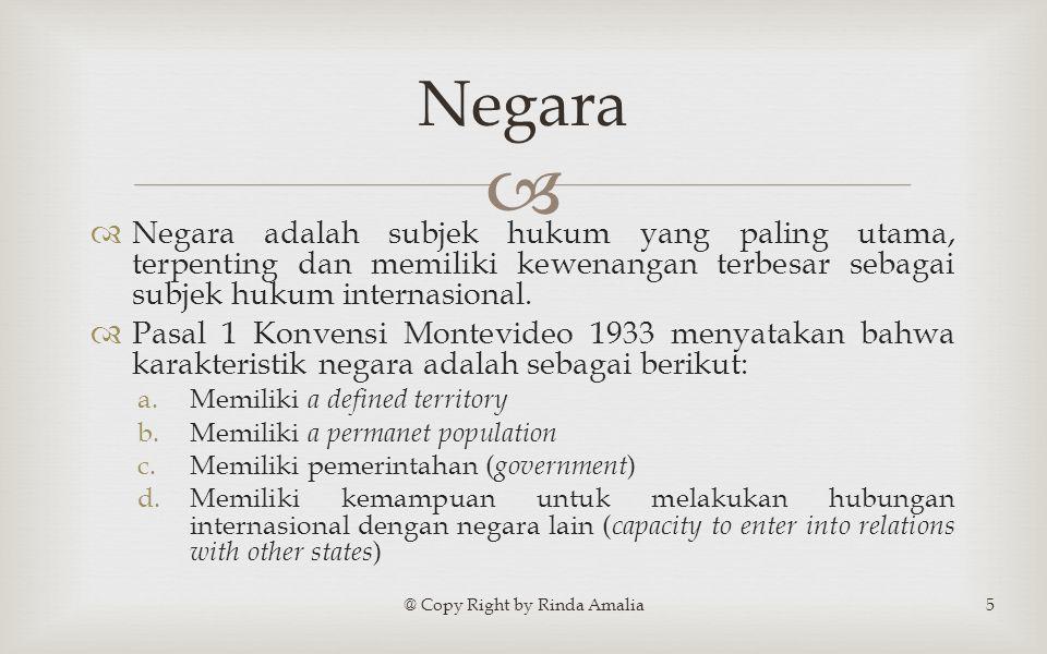  ③ Hak untuk medapatkan kedudukan hukum yang sama dengan negara-negara lain  Hak untuk mendapatkan keudukan hukum yang sama dengan engara- negara lain merupakan konsewensi dari prinsip-prinsip kedaulatan negara.