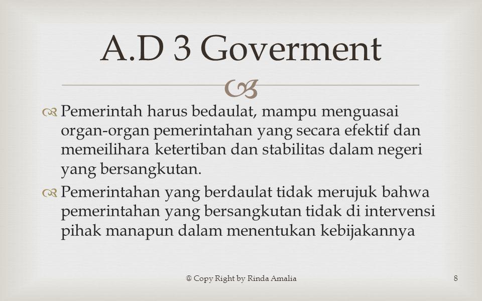   Pemerintah harus bedaulat, mampu menguasai organ-organ pemerintahan yang secara efektif dan memeilihara ketertiban dan stabilitas dalam negeri yang bersangkutan.