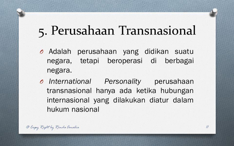 5. Perusahaan Transnasional O Adalah perusahaan yang didikan suatu negara, tetapi beroperasi di berbagai negara. O International Personality perusahaa