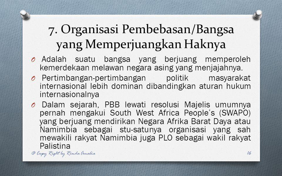 7. Organisasi Pembebasan/Bangsa yang Memperjuangkan Haknya O Adalah suatu bangsa yang berjuang memperoleh kemerdekaan melawan negara asing yang menjaj
