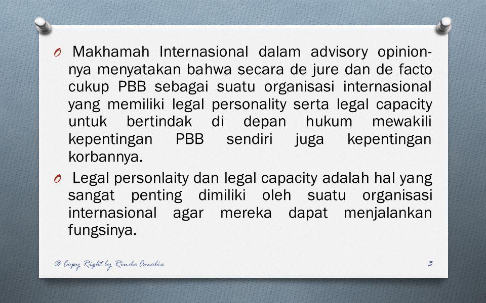 O Makhamah Internasional dalam advisory opinion- nya menyatakan bahwa secara de jure dan de facto cukup PBB sebagai suatu organisasi internasional yan