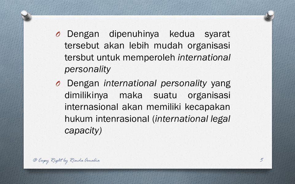 O Dengan dipenuhinya kedua syarat tersebut akan lebih mudah organisasi tersbut untuk memperoleh international personality O Dengan international perso