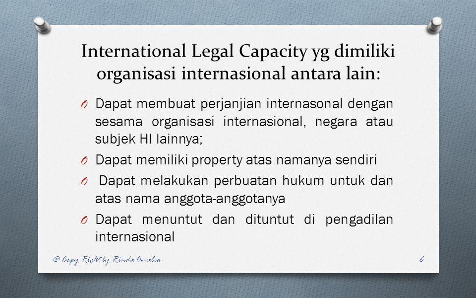 International Legal Capacity yg dimiliki organisasi internasional antara lain: O Dapat membuat perjanjian internasonal dengan sesama organisasi intern