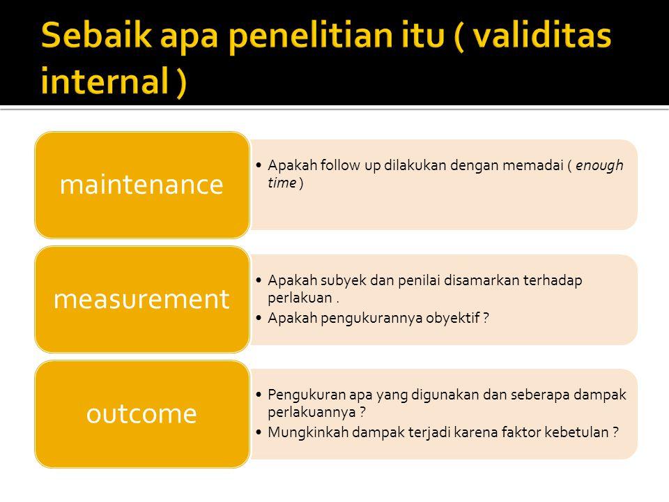 Apakah follow up dilakukan dengan memadai ( enough time ) maintenance Apakah subyek dan penilai disamarkan terhadap perlakuan. Apakah pengukurannya ob