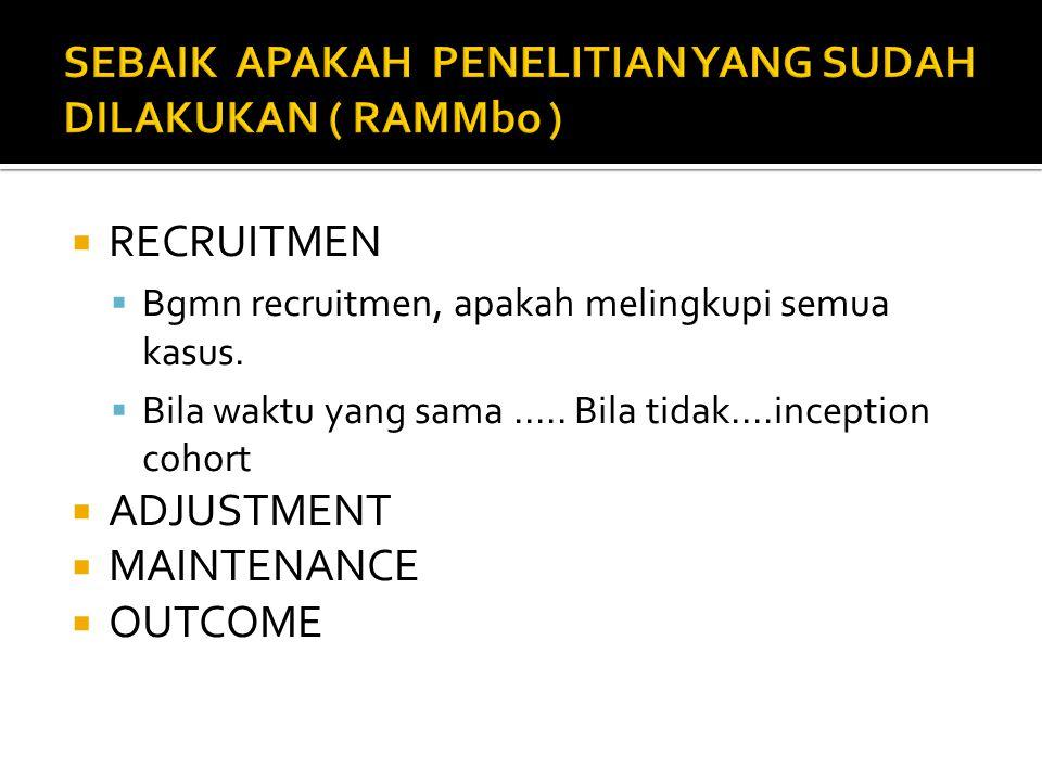  RECRUITMEN  Bgmn recruitmen, apakah melingkupi semua kasus.  Bila waktu yang sama..... Bila tidak....inception cohort  ADJUSTMENT  MAINTENANCE 
