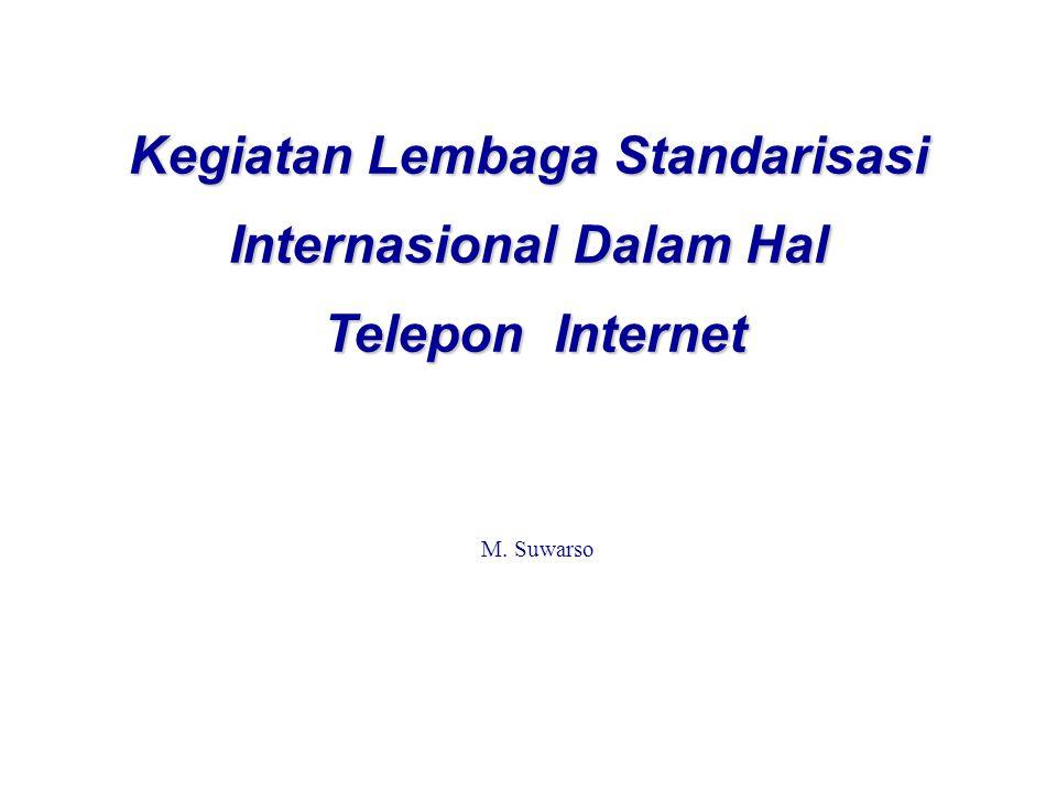 M. Suwarso Kegiatan Lembaga Standarisasi Internasional Dalam Hal Telepon Internet Telepon Internet