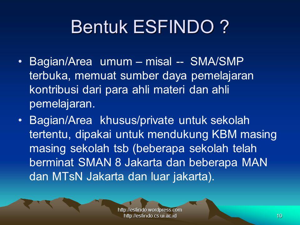 http://esfindo.wordpress.com http://esfindo.cs.ui.ac.id10 Bentuk ESFINDO ? Bagian/Area umum – misal -- SMA/SMP terbuka, memuat sumber daya pemelajaran