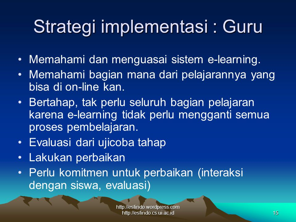 http://esfindo.wordpress.com http://esfindo.cs.ui.ac.id15 Strategi implementasi : Guru Memahami dan menguasai sistem e-learning.