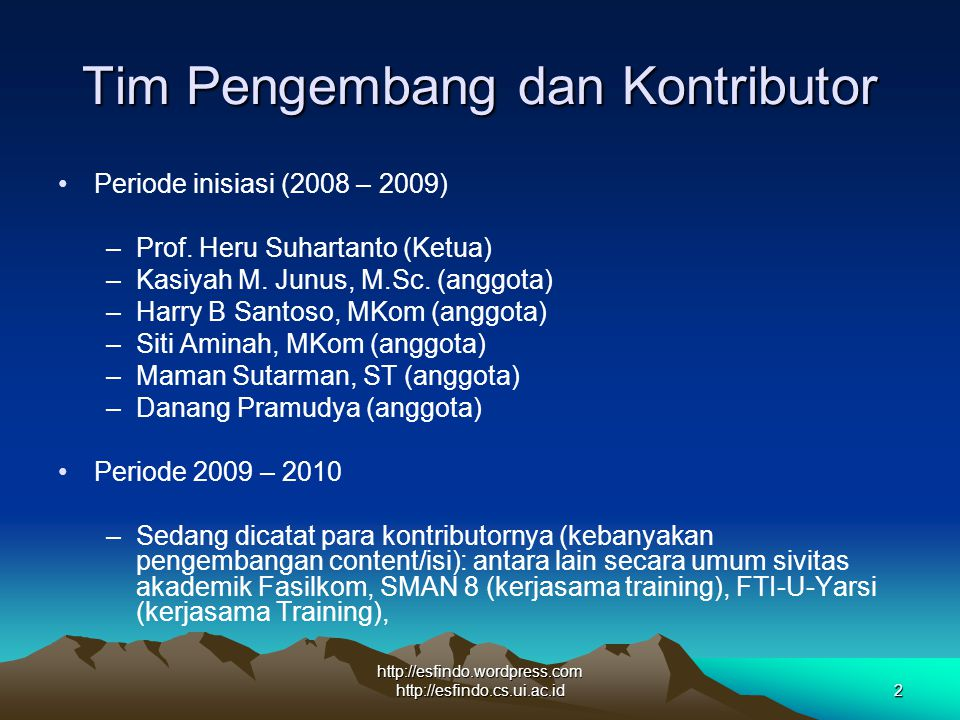 http://esfindo.wordpress.com http://esfindo.cs.ui.ac.id2 Tim Pengembang dan Kontributor Periode inisiasi (2008 – 2009) –Prof.
