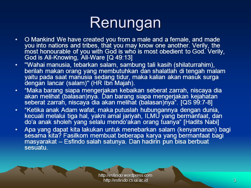 http://esfindo.wordpress.com http://esfindo.cs.ui.ac.id3 Renungan O Mankind We have created you from a male and a female, and made you into nations an