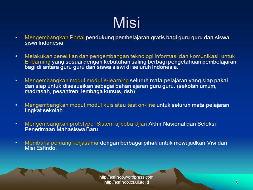 http://esfindo.wordpress.com http://esfindo.cs.ui.ac.id5 Misi Mengembangkan Portal pendukung pembelajaran gratis bagi guru guru dan siswa siswi Indone