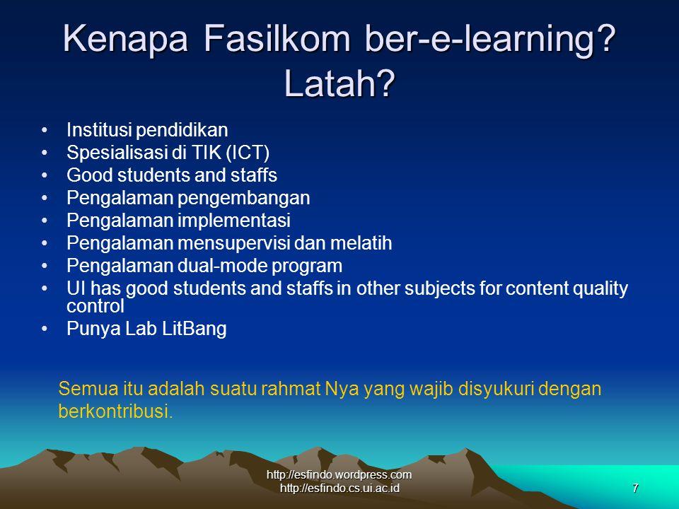 http://esfindo.wordpress.com http://esfindo.cs.ui.ac.id7 Kenapa Fasilkom ber-e-learning? Latah? Institusi pendidikan Spesialisasi di TIK (ICT) Good st