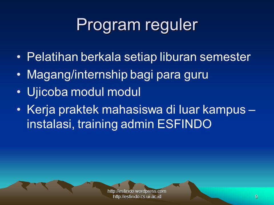 http://esfindo.wordpress.com http://esfindo.cs.ui.ac.id9 Program reguler Pelatihan berkala setiap liburan semester Magang/internship bagi para guru Uj