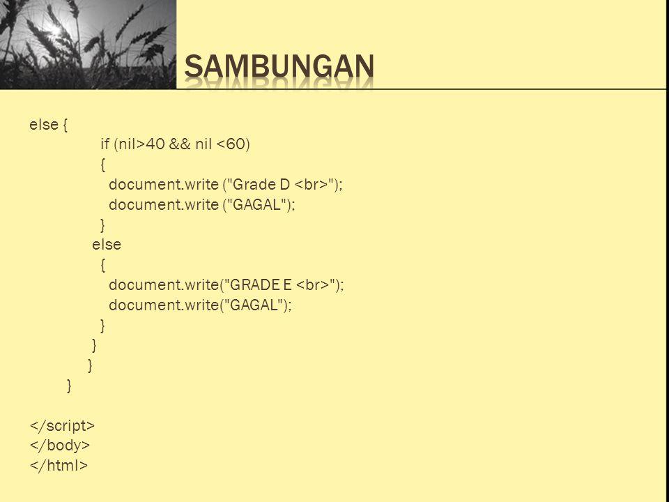 Ini Judul 1 Ini Judul 2 Ini Judul 3 else { if (nil>40 && nil <60) { document.write ( Grade D ); document.write ( GAGAL ); } else { document.write( GRADE E ); document.write( GAGAL ); }