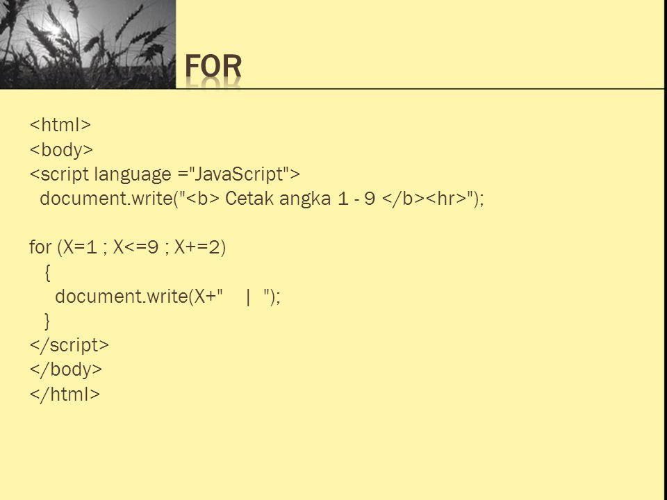 Ini Judul 1 Ini Judul 2 Ini Judul 3 document.write( Cetak angka 1 - 9 ); for (X=1 ; X<=9 ; X+=2) { document.write(X+ | ); }
