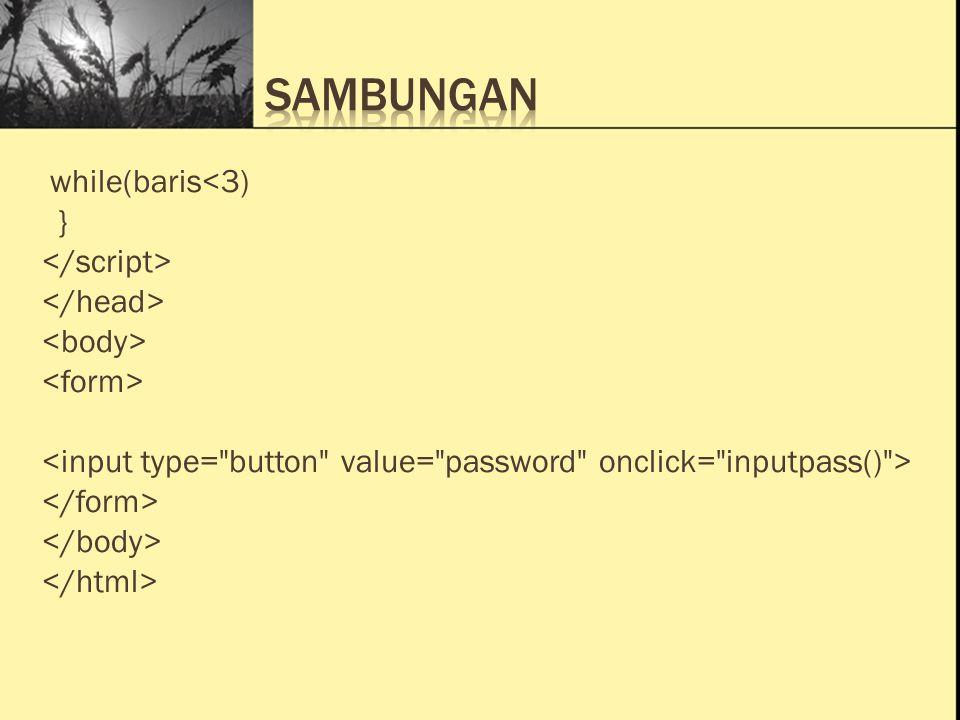 Ini Judul 1 Ini Judul 2 Ini Judul 3 function inputpass(pass) { var baris=0; do { // var pass = prompt( Masukkan Password , ); if(pass == JOKER ) { alert ( Selamat Password Benar ); break; } else { alert( Maaf Password Salah ); if(baris==3) { alert( Maaf kesempatan anda hanya 3 x ); } baris=baris+1; break; }