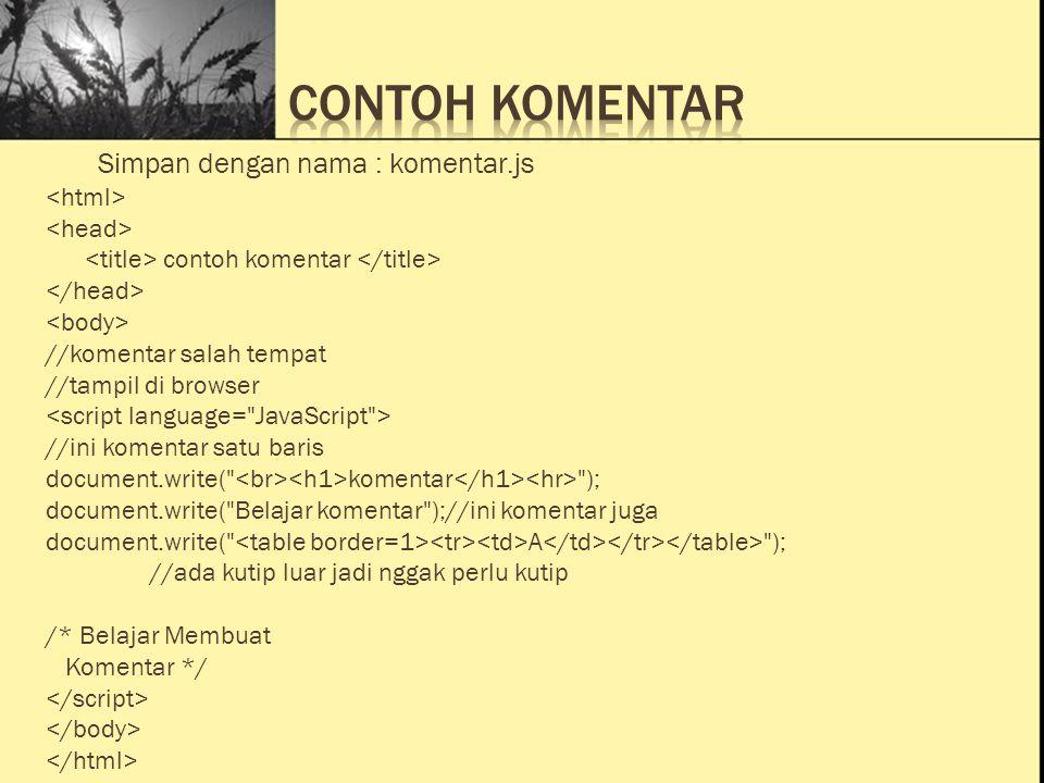Ini Judul 1 Ini Judul 2 Ini Judul 3 Simpan dengan nama : komentar.js contoh komentar //komentar salah tempat //tampil di browser //ini komentar satu b