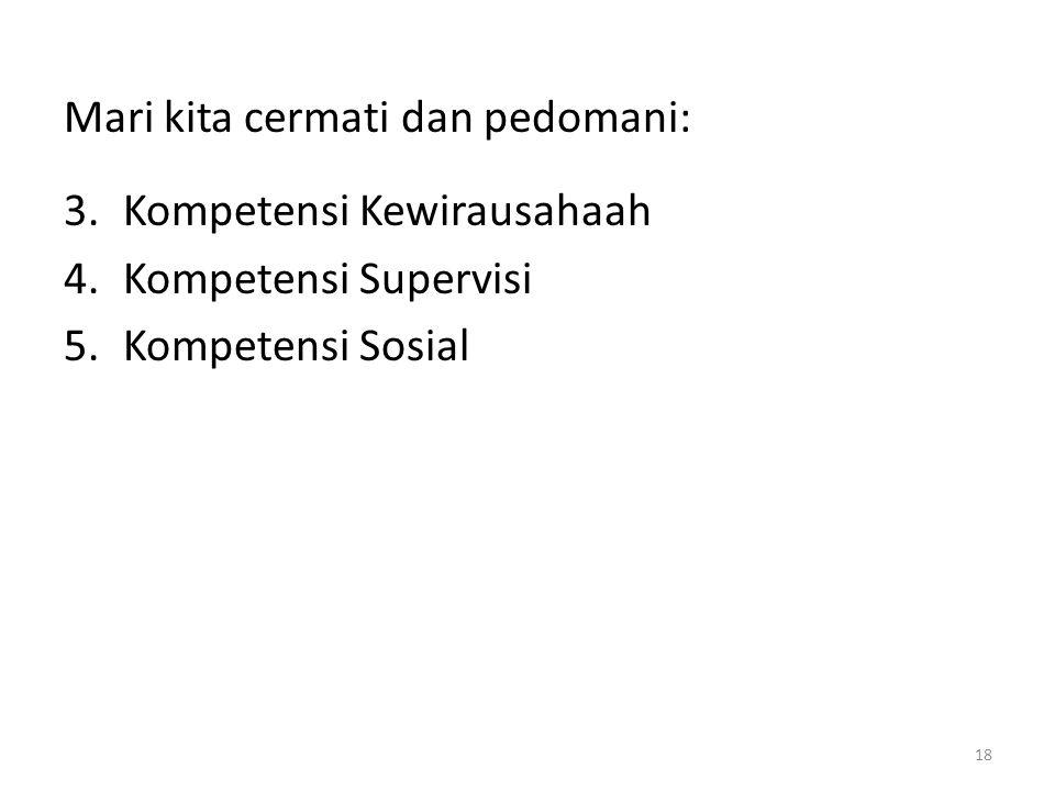 Mari kita cermati dan pedomani: 3.Kompetensi Kewirausahaah 4.Kompetensi Supervisi 5.Kompetensi Sosial 18