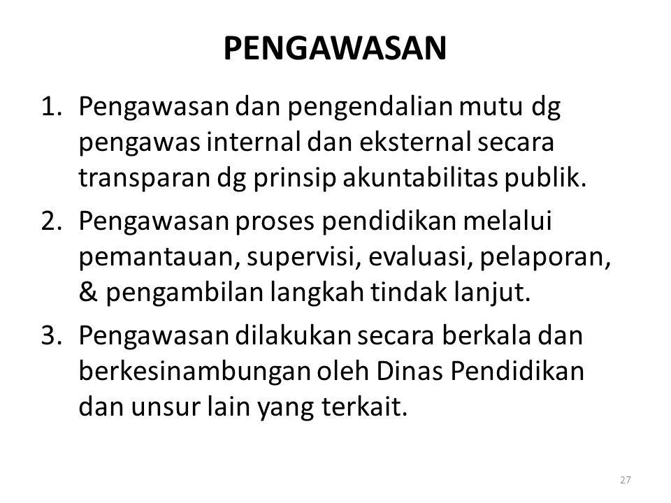 PENGAWASAN 1.Pengawasan dan pengendalian mutu dg pengawas internal dan eksternal secara transparan dg prinsip akuntabilitas publik. 2.Pengawasan prose