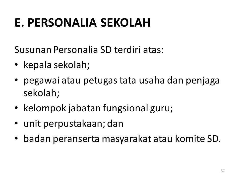 E. PERSONALIA SEKOLAH Susunan Personalia SD terdiri atas: kepala sekolah; pegawai atau petugas tata usaha dan penjaga sekolah; kelompok jabatan fungsi