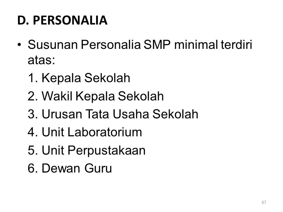 D. PERSONALIA Susunan Personalia SMP minimal terdiri atas: 1. Kepala Sekolah 2. Wakil Kepala Sekolah 3. Urusan Tata Usaha Sekolah 4. Unit Laboratorium