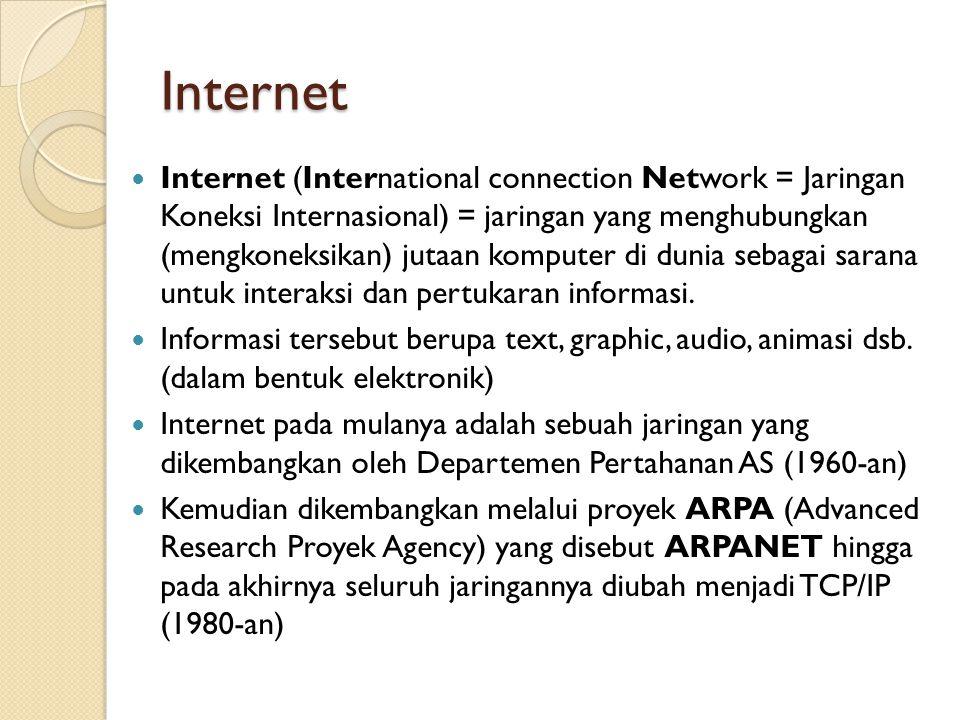Internet Internet (International connection Network = Jaringan Koneksi Internasional) = jaringan yang menghubungkan (mengkoneksikan) jutaan komputer di dunia sebagai sarana untuk interaksi dan pertukaran informasi.