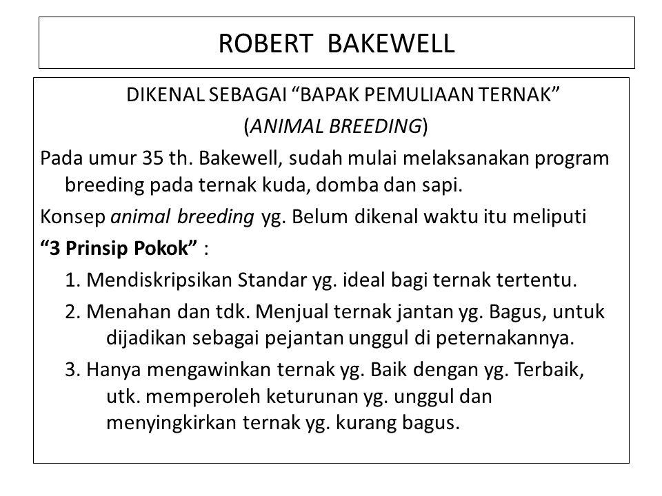 """ROBERT BAKEWELL DIKENAL SEBAGAI """"BAPAK PEMULIAAN TERNAK"""" (ANIMAL BREEDING) Pada umur 35 th. Bakewell, sudah mulai melaksanakan program breeding pada t"""