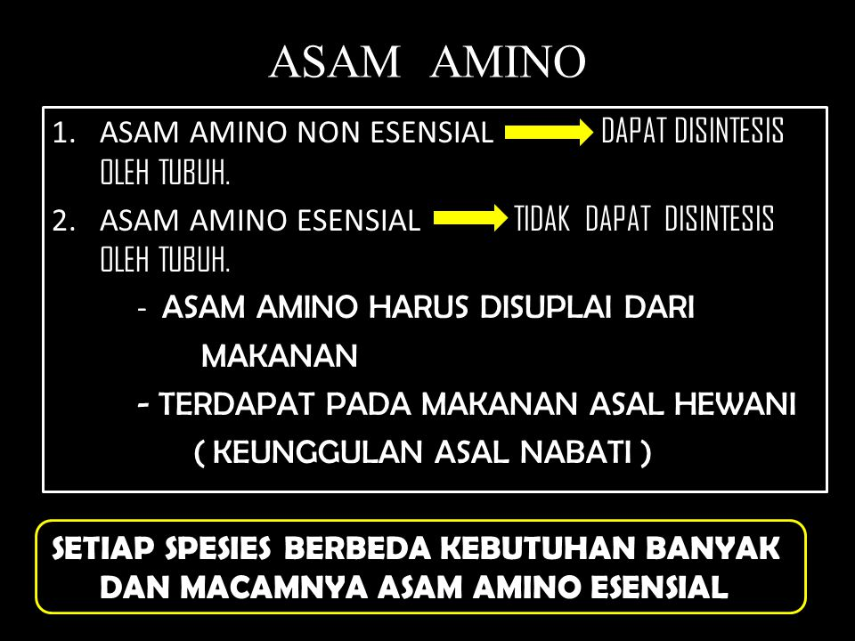 ASAM AMINO 1.ASAM AMINO NON ESENSIAL DAPAT DISINTESIS OLEH TUBUH. 2.ASAM AMINO ESENSIAL TIDAK DAPAT DISINTESIS OLEH TUBUH. - ASAM AMINO HARUS DISUPLAI