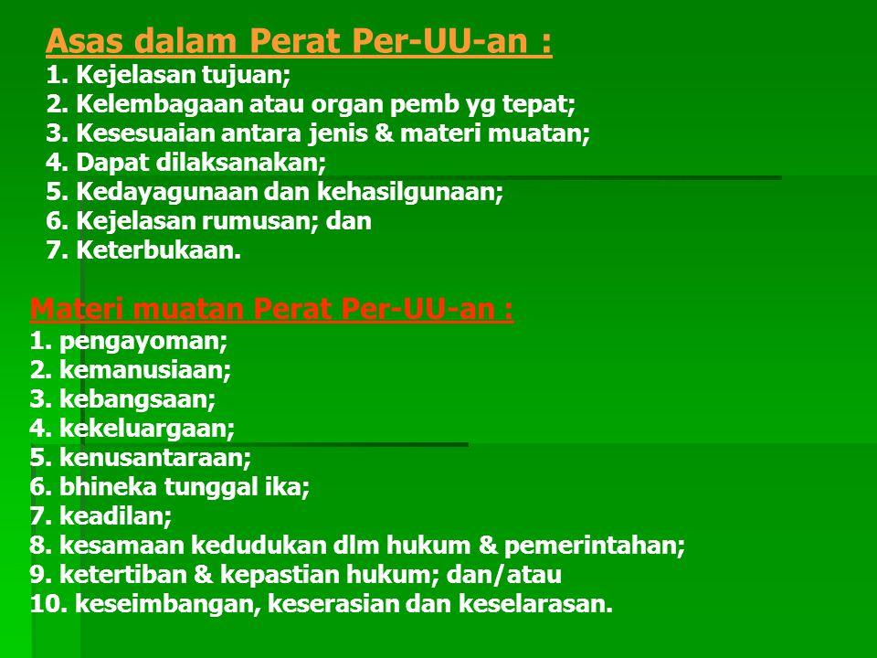 Asas dalam Perat Per-UU-an : 1. Kejelasan tujuan; 2. Kelembagaan atau organ pemb yg tepat; 3. Kesesuaian antara jenis & materi muatan; 4. Dapat dilaks