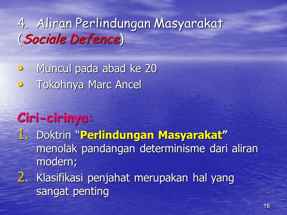 15 4. Aliran Perlindungan Masyarakat (Sociale Defence) Muncul pada abad ke 20 Muncul pada abad ke 20 Tokohnya Marc Ancel Tokohnya Marc AncelCiri-cirin