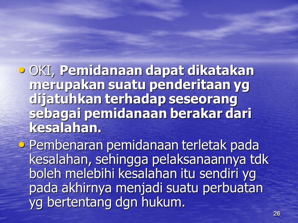 26 OKI, Pemidanaan dapat dikatakan merupakan suatu penderitaan yg dijatuhkan terhadap seseorang sebagai pemidanaan berakar dari kesalahan. OKI, Pemida
