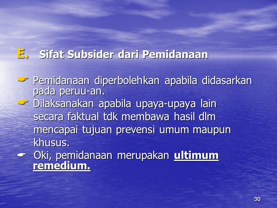30 E. Sifat Subsider dari Pemidanaan  Pemidanaan diperbolehkan apabila didasarkan pada peruu-an.  Dilaksanakan apabila upaya-upaya lain secara faktu