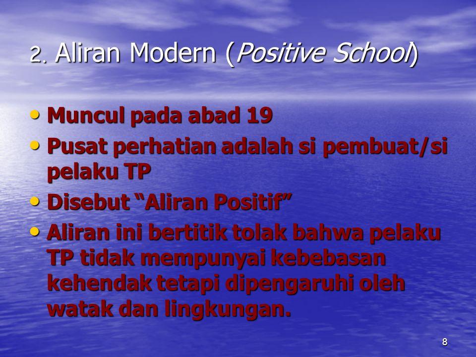 8 2. Aliran Modern (Positive School) Muncul pada abad 19 Muncul pada abad 19 Pusat perhatian adalah si pembuat/si pelaku TP Pusat perhatian adalah si