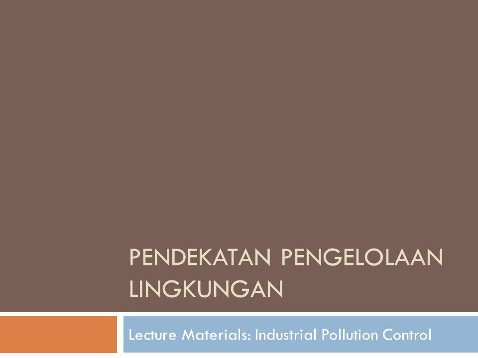 PENDEKATAN PENGELOLAAN LINGKUNGAN Lecture Materials: Industrial Pollution Control