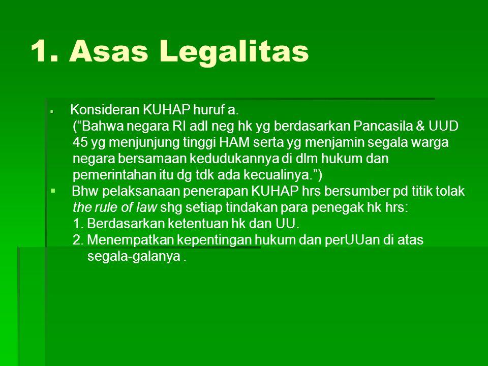 """1. Asas Legalitas   Konsideran KUHAP huruf a. (""""Bahwa negara RI adl neg hk yg berdasarkan Pancasila & UUD 45 yg menjunjung tinggi HAM serta yg menja"""