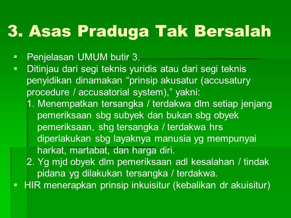 """3. Asas Praduga Tak Bersalah   Penjelasan UMUM butir 3.   Ditinjau dari segi teknis yuridis atau dari segi teknis penyidikan dinamakan """"prinsip ak"""
